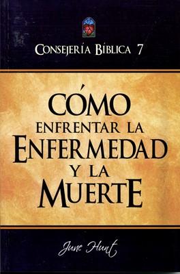 Consejería Bíblica 7 - Cómo enfrentar la enfermedad y la muerte (Rústica) [Libro]