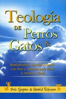 Teología de Perros & Gatos [Libro] - Replanteando Nuestra Relación con Dios y Viviendo para darle la Máxima Gloria