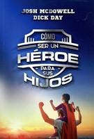 Cómo Ser Un Héroe Para Tus Hijos